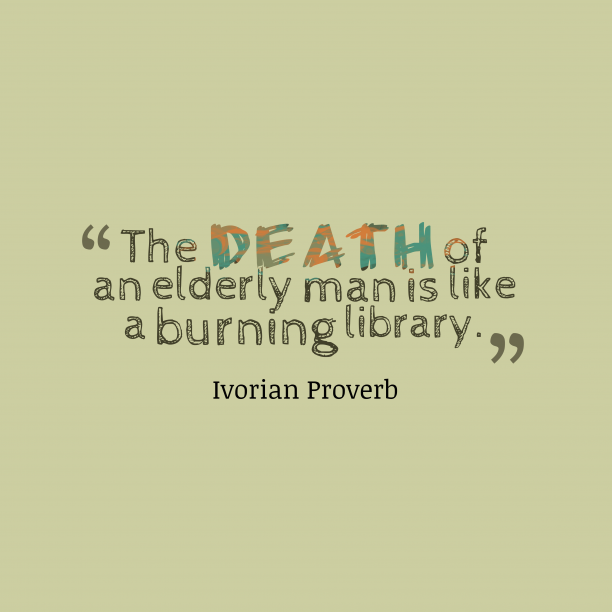 Ivorian Wisdom 's quote about . The death of an elderly…