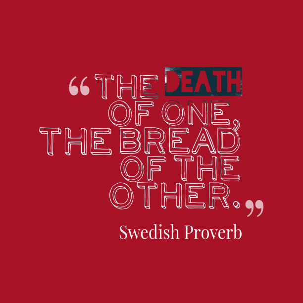 Swedish Wisdom 's quote about . The death of one, the…