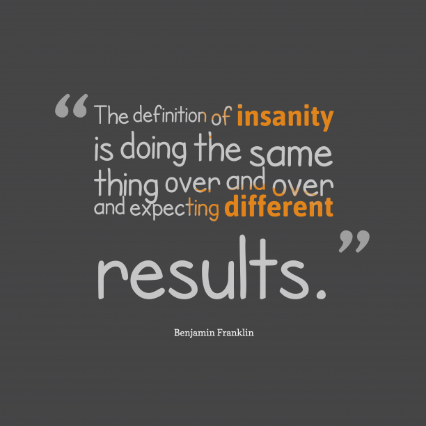 Benjamin Franklin quote about insanity.