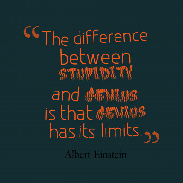 Albert Einstein 's quote about . The difference between stupidity and…