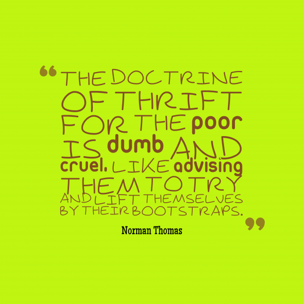 Norman Thomas 's quote about doctrine, poverty. The doctrine of thrift for…