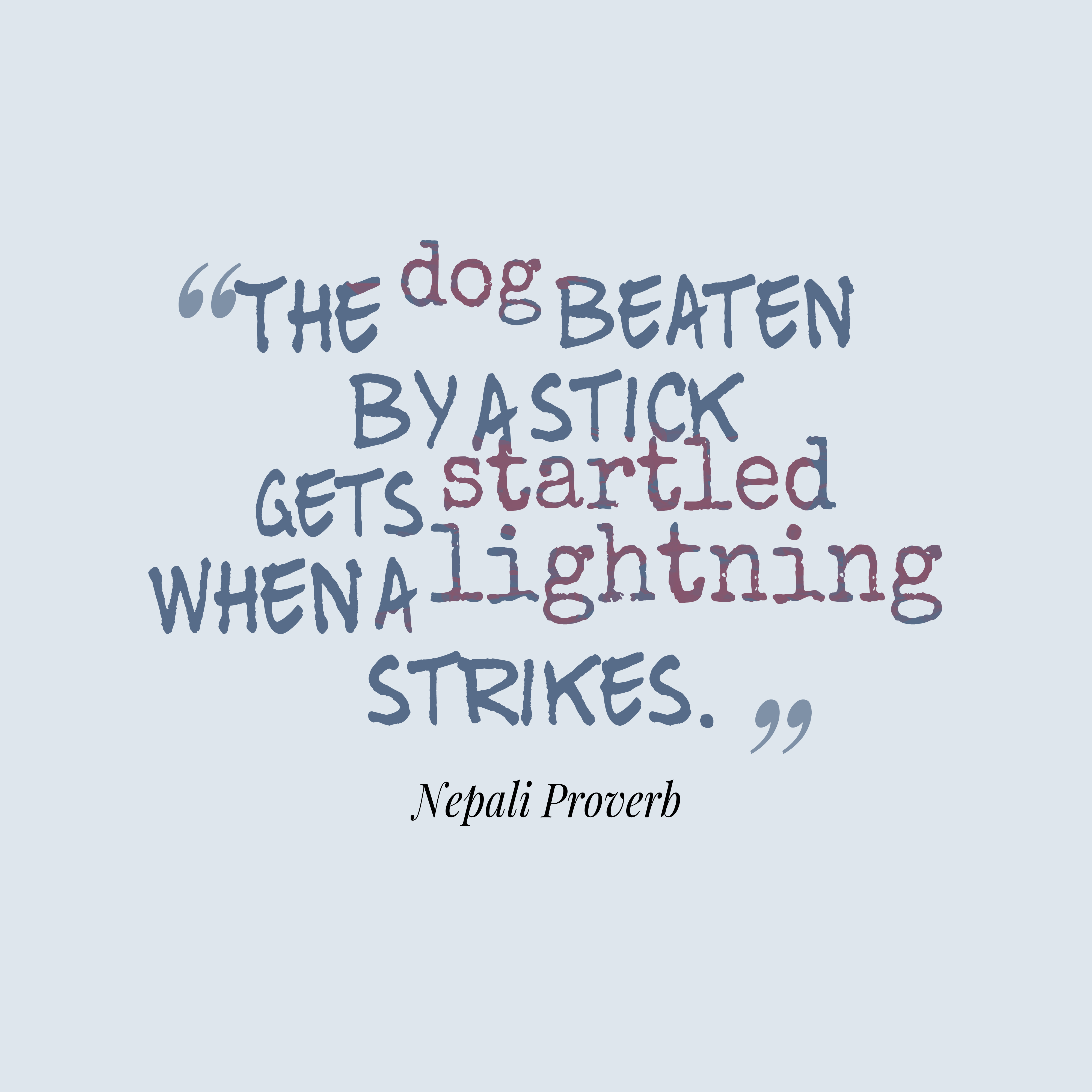 Quotes image of The dog beaten by a stick gets startled when a lightning strikes.