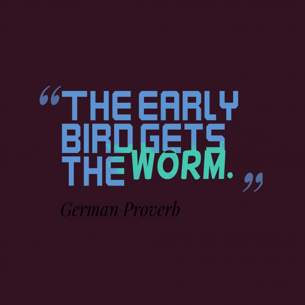 German Wisdom 's quote about . The early bird gets the…