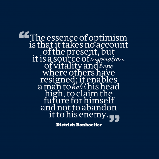 Dietrich Bonhoeffer quote about optimism.