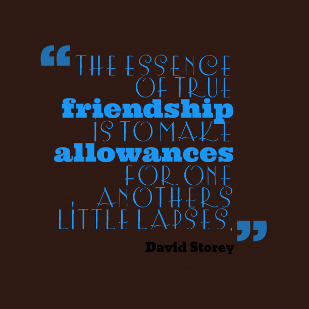 David Storey quote about friendship.