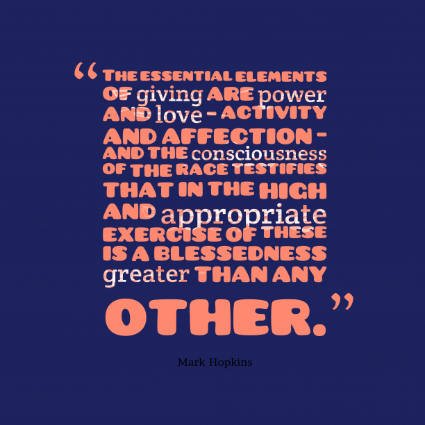 Mark Hopkins 's quote about giving. The essential elements of giving…