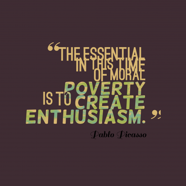 Pablo Picasso 's quote about . The essential in this time…