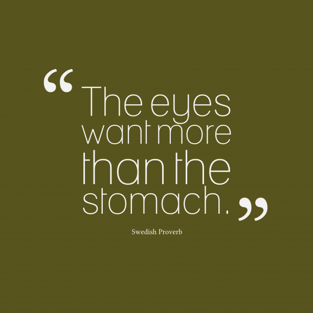 Swedish Wisdom 's quote about . The eyes want more than…