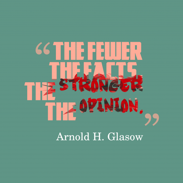 Arnold H. Glasow 's quote about . The fewer the facts, the…