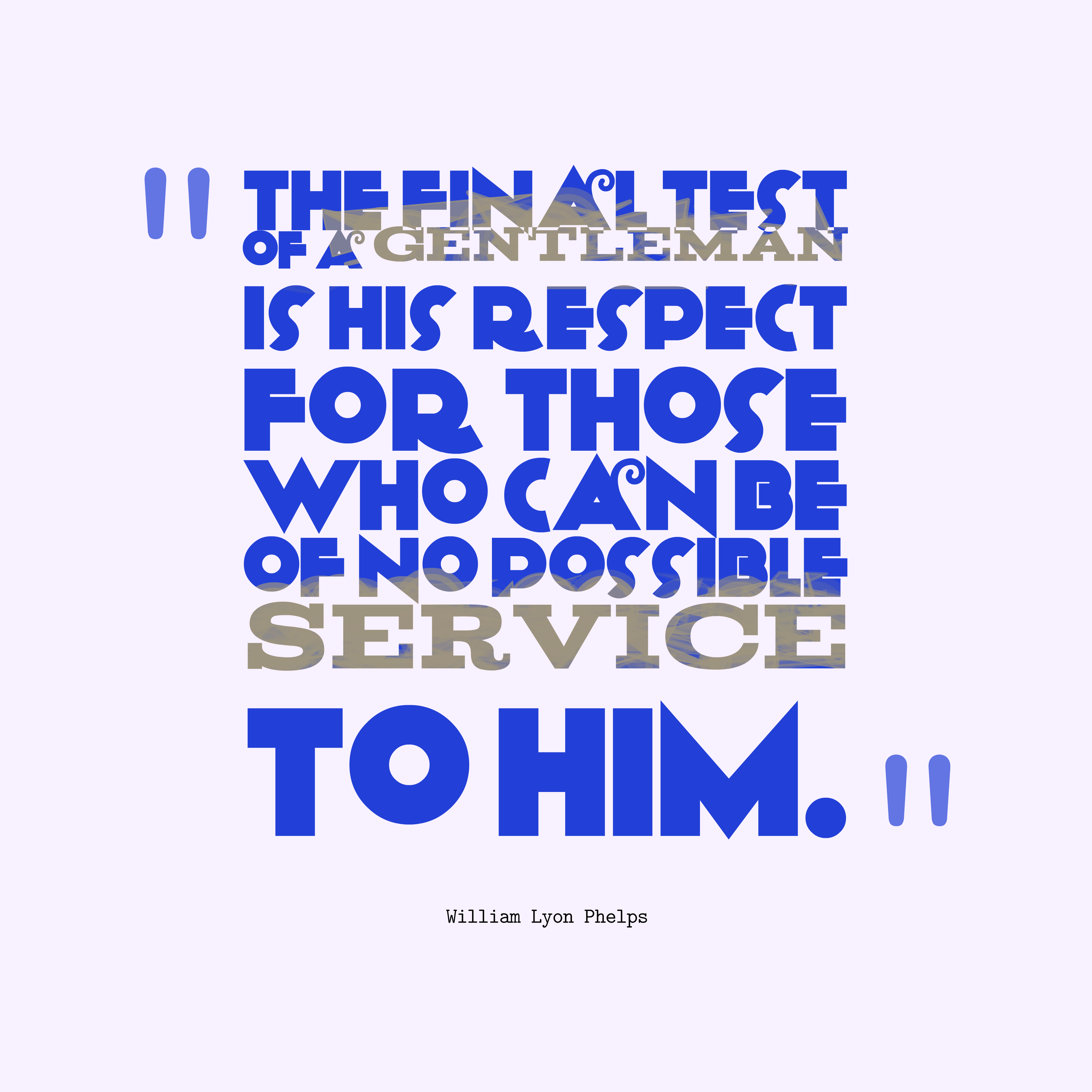 Quotes image of The final test of a gentleman is his respect for those who can be of no possible service to him.