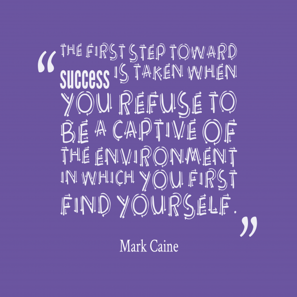 Mark Caine quote about success.