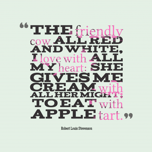 Robert Louis Stevenson 's quote about Friendly, love. The friendly cow all red…