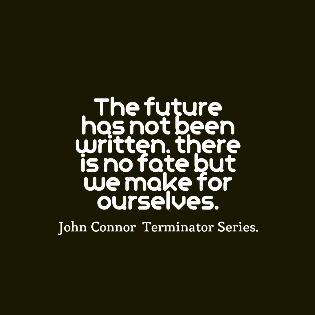 John Connor quote about future.