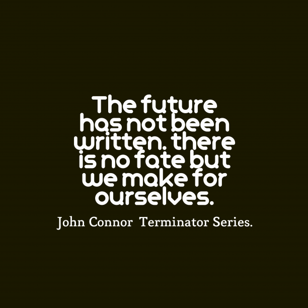 John Connor~Terminator Series. 's quote about . The future has not been…