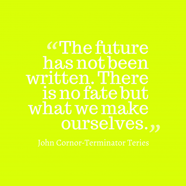John Cornor-Terminator Teries 's quote about . The future has not been…