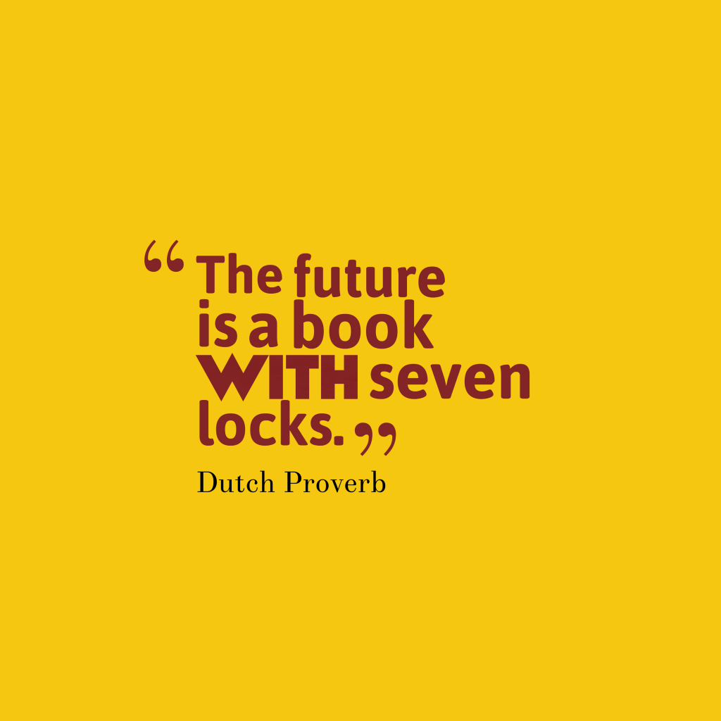 Dutch proverb about future.