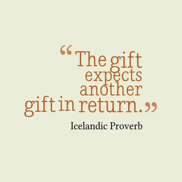 Icelandic Wisdom 's quote about Gift. The gift expects another gift…
