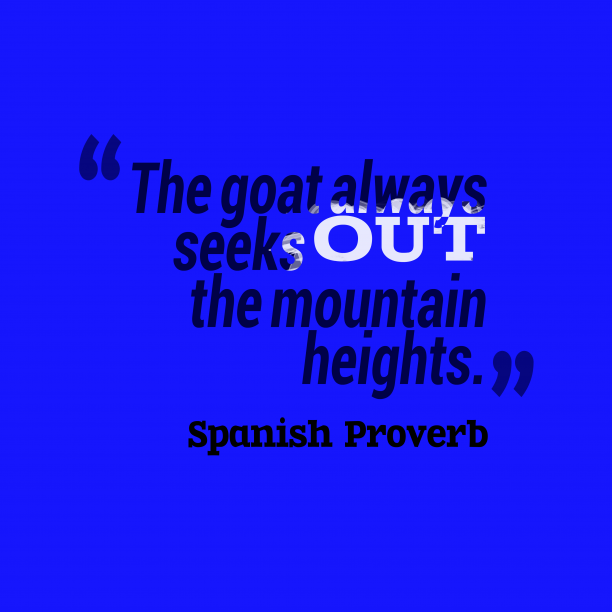 Spanish Wisdom 's quote about . The goat always seeks out…