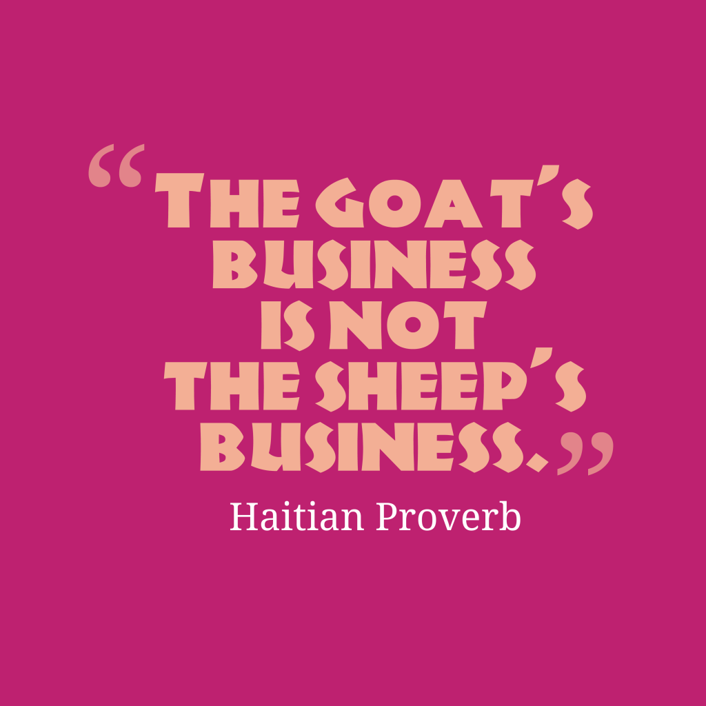 Haitian proverb about focus.