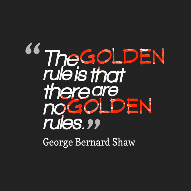 George Bernard Shaw 's quote about Rule. The golden rule is that…