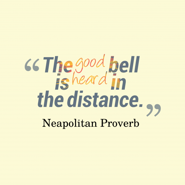 Neapolitan Wisdom 's quote about goodness. The good bell is heard…