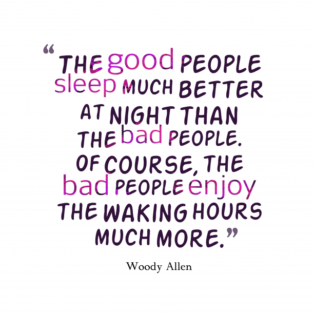 Woody Allen 's quote about people. The good people sleep much…