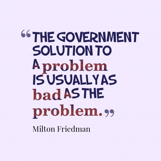 Milton Friedman quote about government.