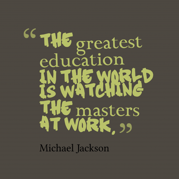 Michael Jackson 's quote about education. The greatest education in the…