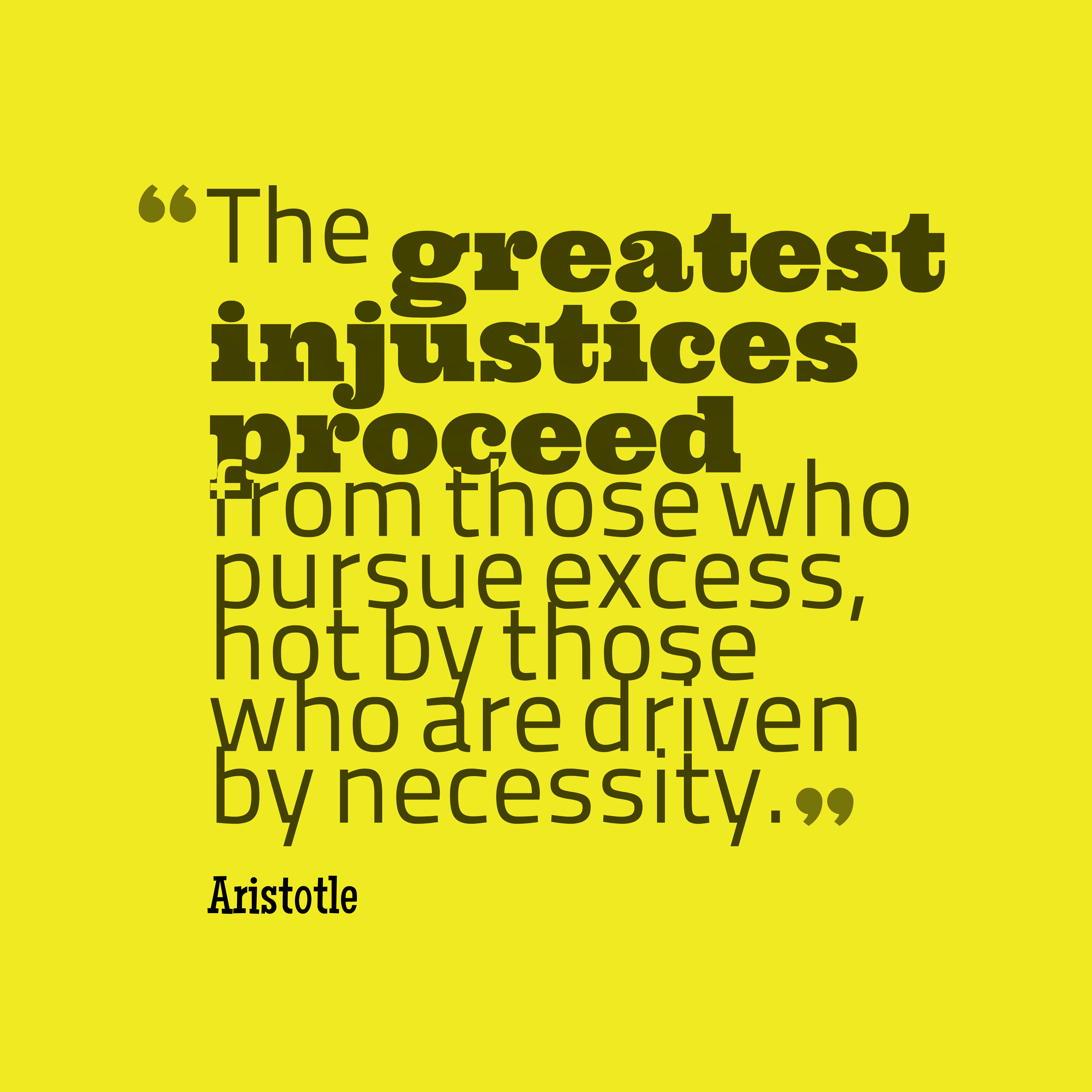Quotes image of The greatest injustices proceed from those who pursue excess, not by those who are driven by necessity.