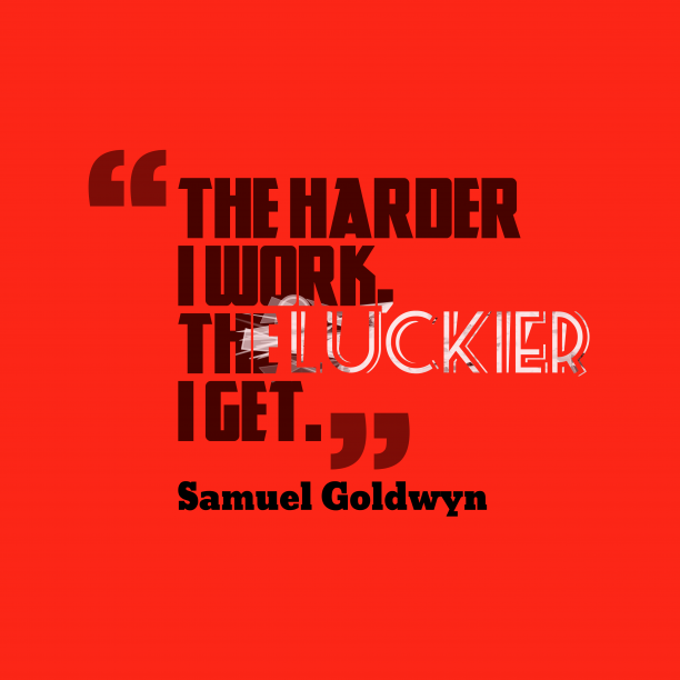 Samuel Goldwyn quote about work.