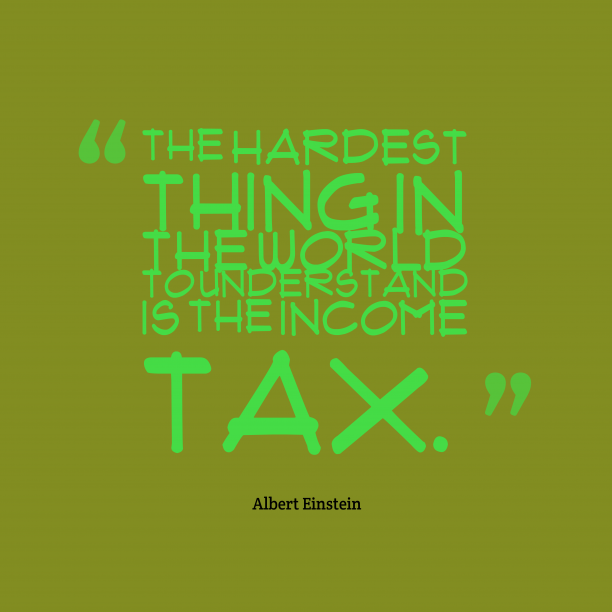 Albert Einstein 's quote about Tax. The hardest thing in the…