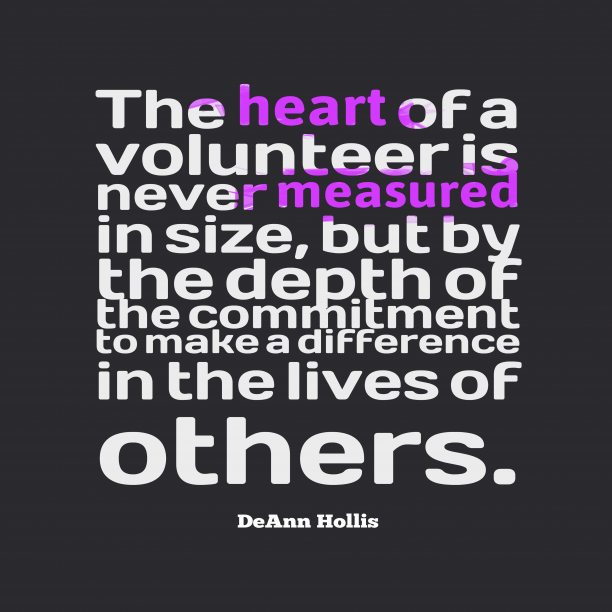 DeAnn Hollis 's quote about . The heart of a volunteer…