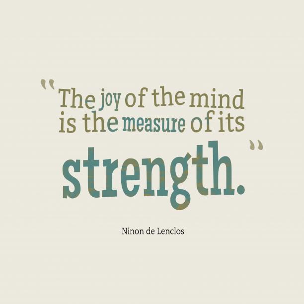 Ninon de Lenclos 's quote about . The joy of the mind…
