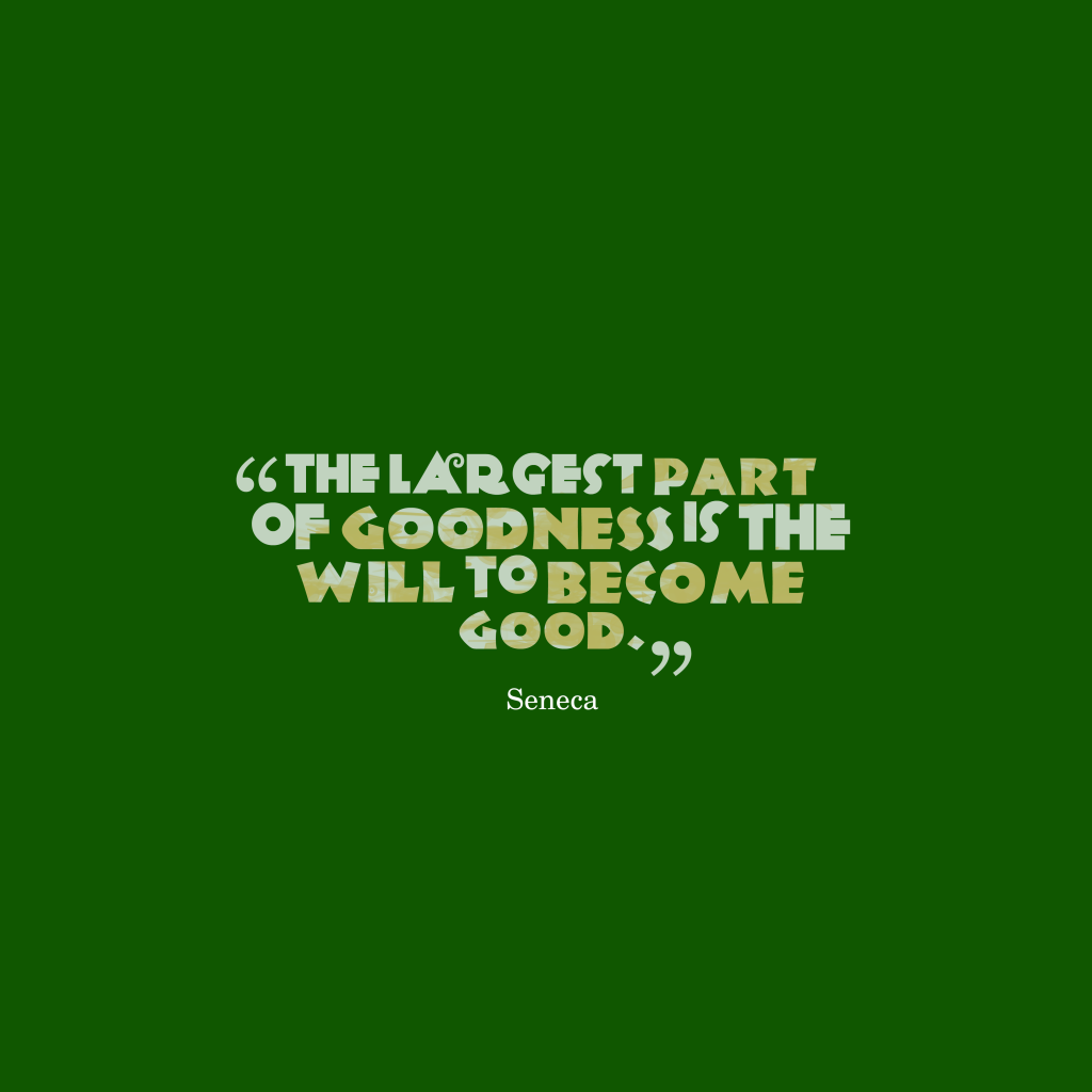 Seneca quote about goodness.