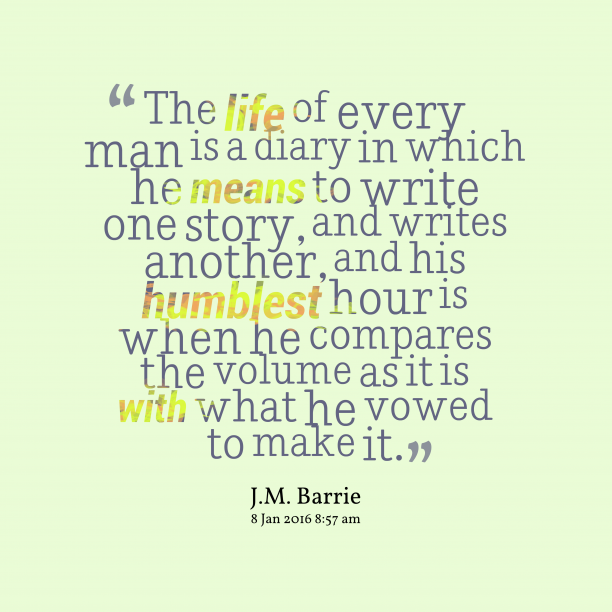 J.M. Barrie 's quote about diary, story. The life of every man…
