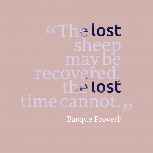 Basque Wisdom 's quote about Time, recovered. The lost sheep may be…