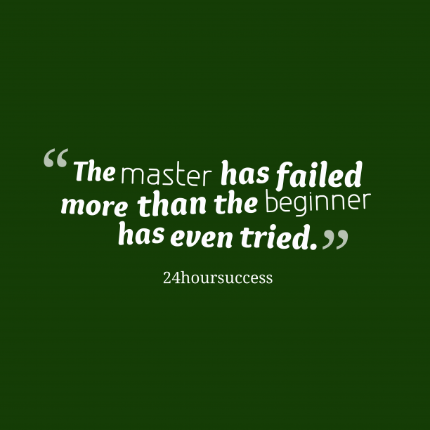 24hoursuccess 's quote about fail,experience. The master has failed more…