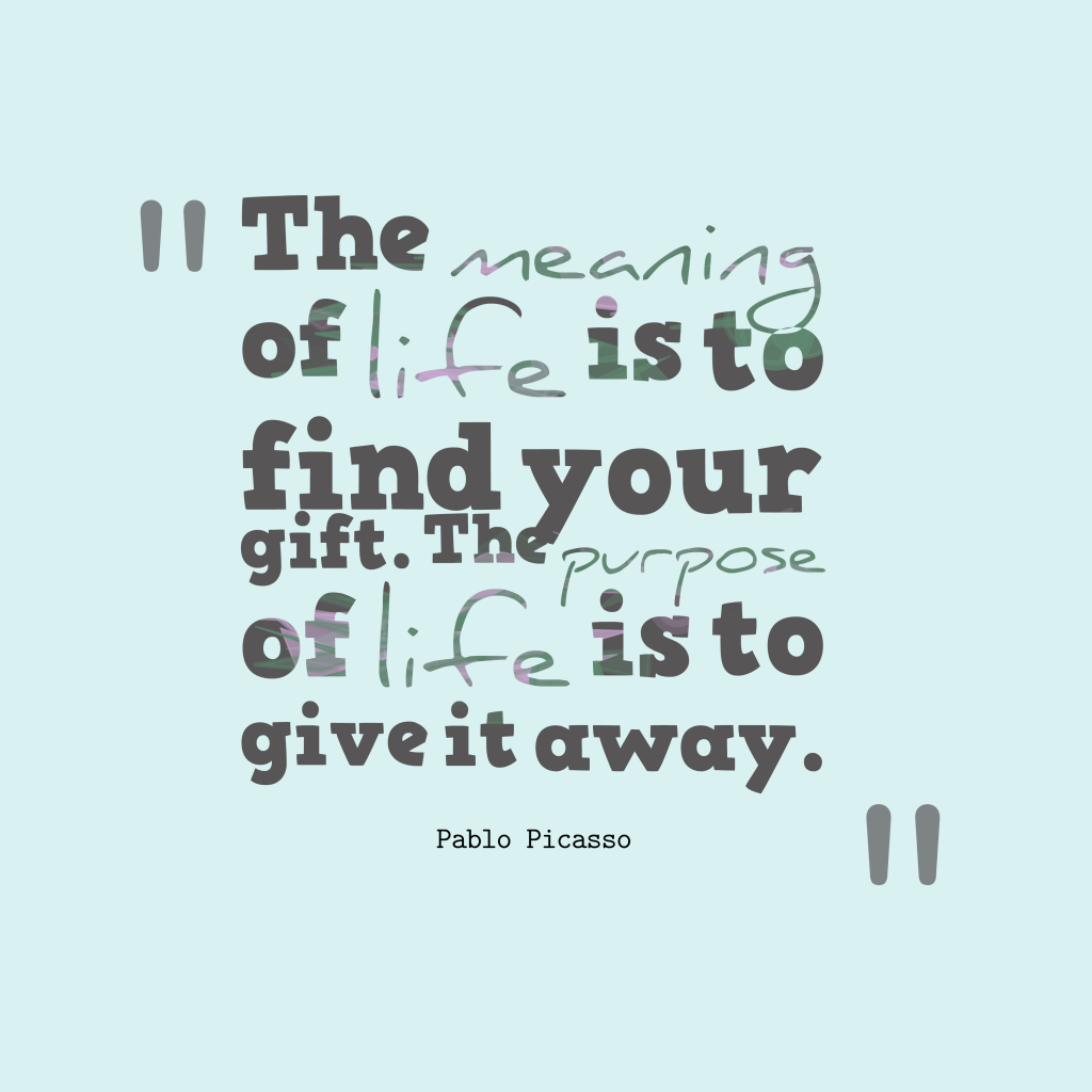 Pablo Picasso quote about life.