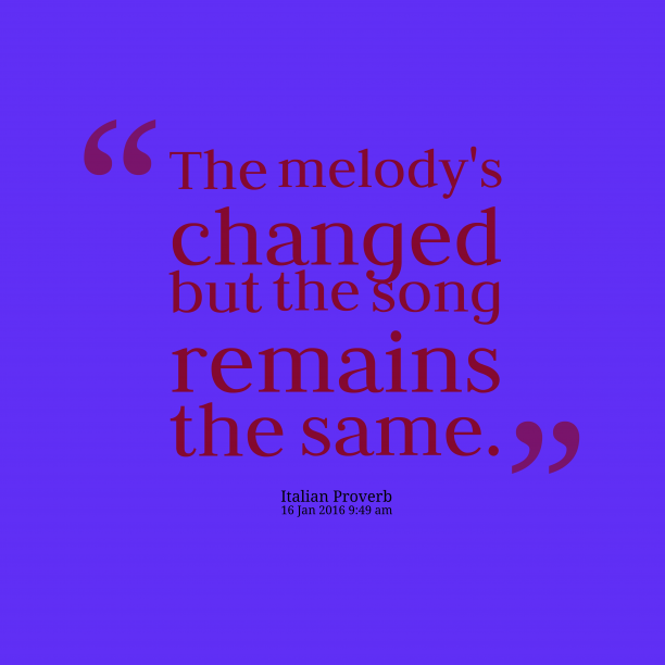 Italian Wisdom 's quote about Song, melody. The melody's changed but the…
