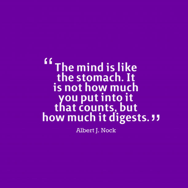 Albert J. Nock 's quote about . The mind is like the…