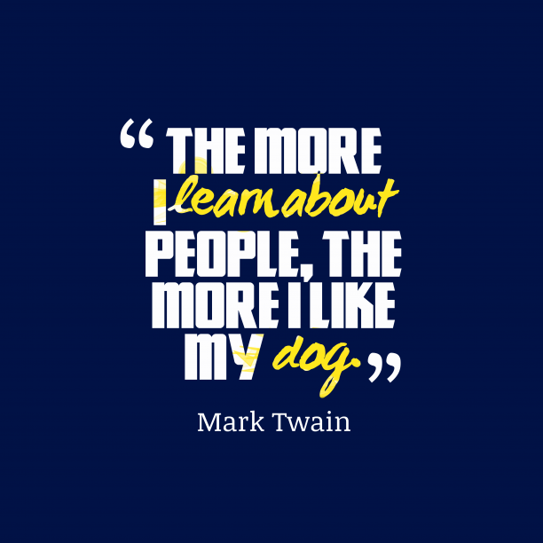 Mark Twain 's quote about learn, feel. The more i learn about…
