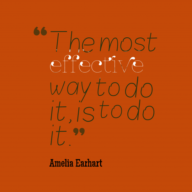 Amelia Earhart 's quote about . The most effective way to…