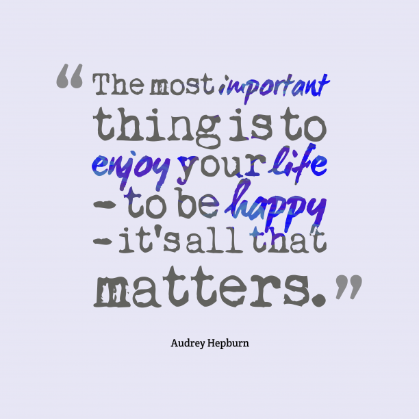 Audrey Hepburn quote about enjoy.