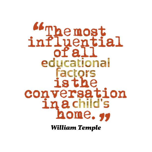 William Temple 's quote about home, influence. The most influential of all…