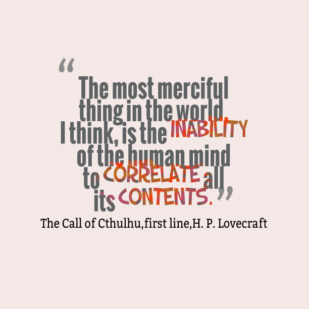 The Call of Cthulhu 's quote about . The most merciful thing in…