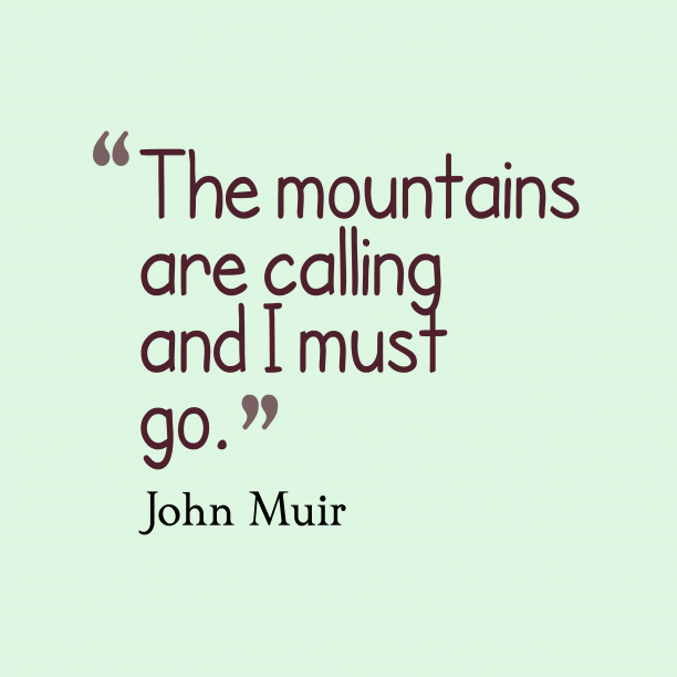 John Muir 's quote about adventure. The mountains are calling and…