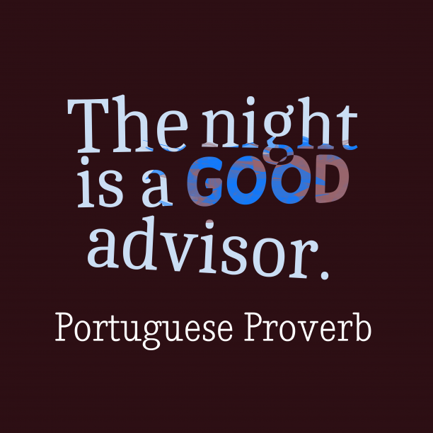 Portuguese Wisdom 's quote about . The night is a good…