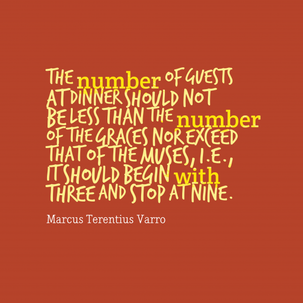 Marcus Terentius Varro 's quote about . The number of guests at…
