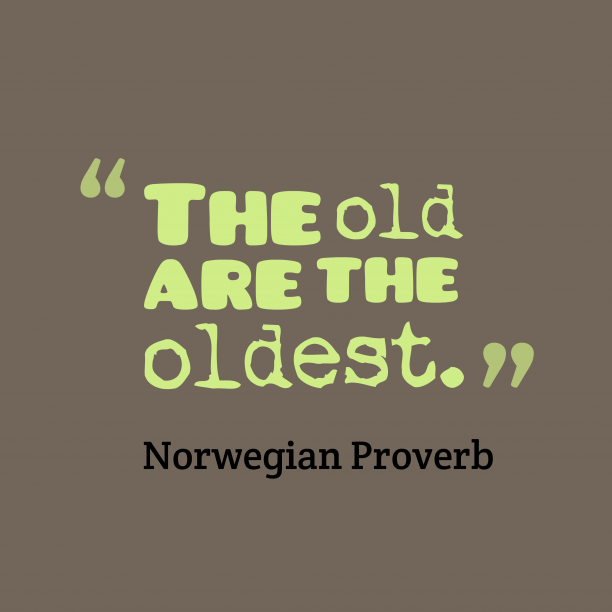 Norwegian wisdom about old.