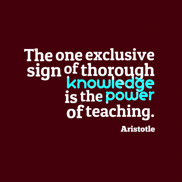 Aristotle 's quote about Teaching. The one exclusive sign of…